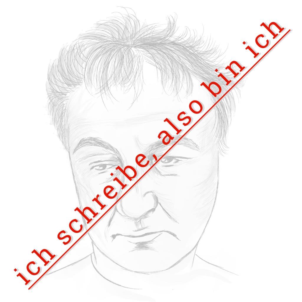 Filler 2: Porträt des Protagonisten mit derAufschrift: Ich schreibe, also bin ich